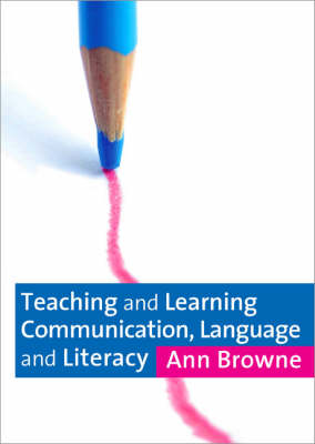 Teaching and Learning Communication, Language and Literacy by Dr. Ann C. Browne