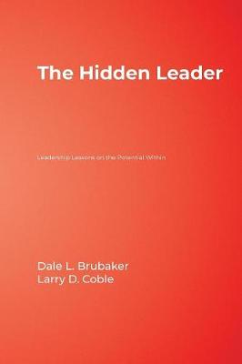The Hidden Leader Leadership Lessons on the Potential Within by Dale L. Brubaker, Larry D. Coble