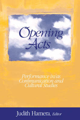 Opening Acts Performance in/as Communication and Cultural Studies by Judith A. Hamera