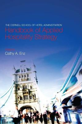 The Cornell School of Hotel Administration Handbook of Applied Hospitality Strategy by Cathy A. Enz