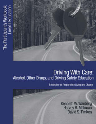 Driving with Care: Alcohol, Other Drugs, and Driving Safety Education-Strategies for Responsible Living The Participants Workbook, Level II Education by Kenneth W. Wanberg, Harvey B. Milkman, David S. Timkin