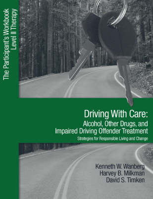 Driving With Care: Alcohol, Other Drugs, and Impaired Driving Offender Treatment-Strategies for Responsible Living The Participant's Workbook, Level II Therapy by Kenneth W. Wanberg, Harvey B. Milkman, David S. Timkin