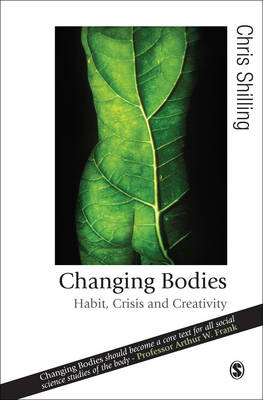 Changing Bodies Habit, Crisis and Creativity by Chris Shilling