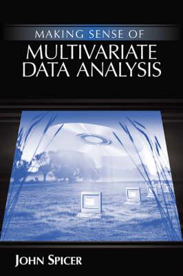 Making Sense of Multivariate Data Analysis An Intuitive Approach by John Spicer