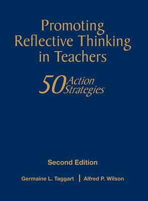 Promoting Reflective Thinking in Teachers 50 Action Strategies by Germaine L. Taggart, Alfred P. Wilson