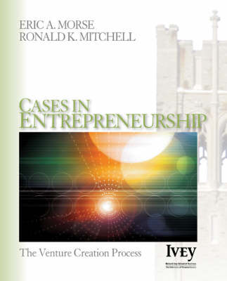Cases in Entrepreneurship The Venture Creation Process by Eric A. Morse, Ronald K. Mitchell