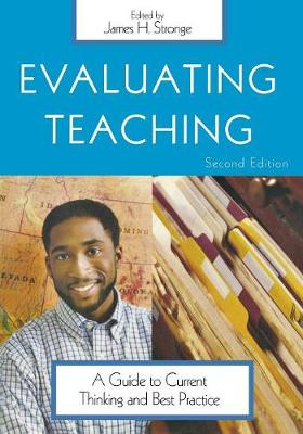 Evaluating Teaching A Guide to Current Thinking and Best Practice by James H. Stronge