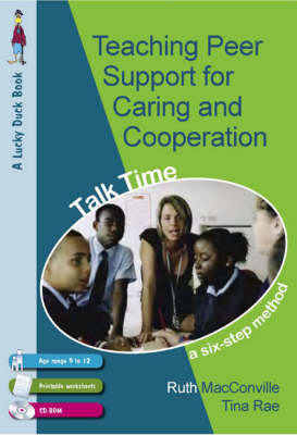 Teaching Peer Support for Caring and Co-operation Talk time, a Six-Step Method for 9-12 Year Olds by Tina Rae, Ruth M. MacConville