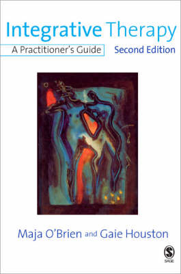 Integrative Therapy A Practitioner's Guide by Maja O'Brien, Gaie Houston