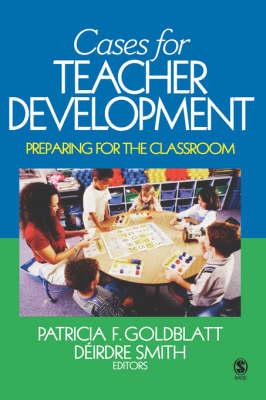 Cases for Teacher Development Preparing for the Classroom by Patricia F. Goldblatt