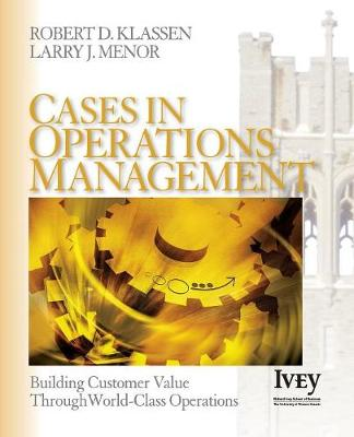 Cases in Operations Management Building Customer Value Through World-Class Operations by Robert D. Klassen, Larry J. Menor