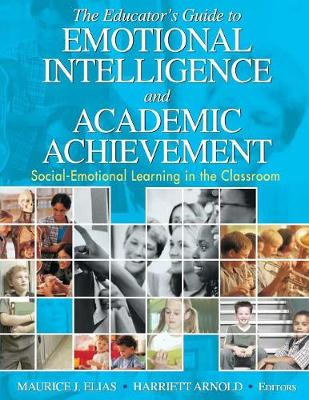 The Educator's Guide to Emotional Intelligence and Academic Achievement Social-Emotional Learning in the Classroom by Maurice J. Elias