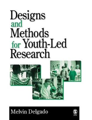 Designs and Methods for Youth-Led Research by Melvin Delgado