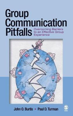 Group Communication Pitfalls Overcoming Barriers to an Effective Group Experience by John O. Burtis, Paul D. Turman