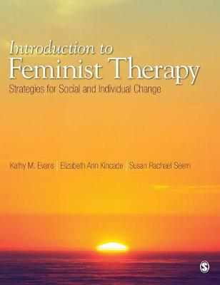 Introduction to Feminist Therapy Strategies for Social and Individual Change by Kathy M. Evans, Elizabeth A. Kincade, Susan Rachael Seem