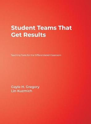 Student Teams That Get Results Teaching Tools for the Differentiated Classroom by Gayle H. Gregory