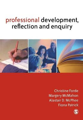 Professional Development, Reflection and Enquiry by Christine Forde, Margery McMahon, Alastair D. McPhee, Fiona Patrick