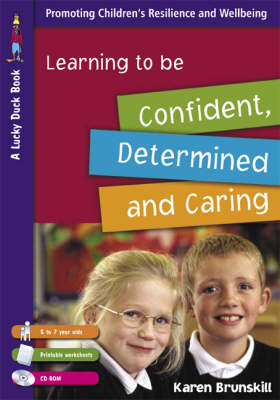 Learning to Be Confident, Determined and Caring for 5 to 7 Year Olds by Karen Brunskill