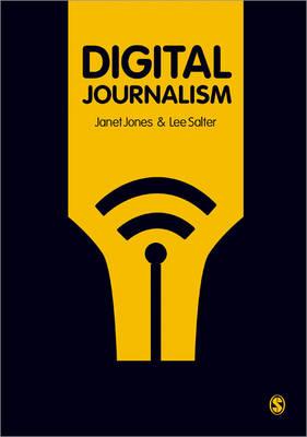 Digital Journalism by Janet Jones, Lee Salter