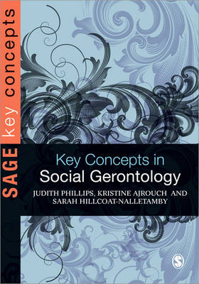 Key Concepts in Social Gerontology by Judith E. Phillips, Sarah Hillcoat-Nalletamby, Kristine J. Ajrouch