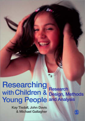 Researching with Children and Young People Research Design, Methods and Analysis by Kay Tisdall, John Emmeus Davis, Michael Gallagher