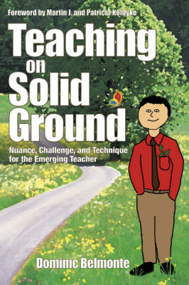 Teaching on Solid Ground Nuance, Challenge, and Technique for the Emerging Teacher by Dominic V. Belmonte
