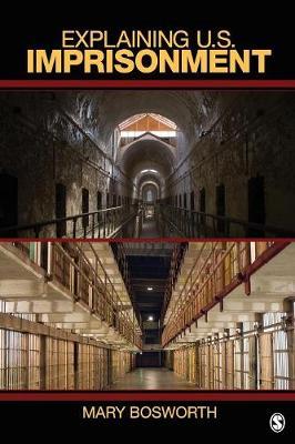 Explaining U.S. Imprisonment by Mary F. Bosworth