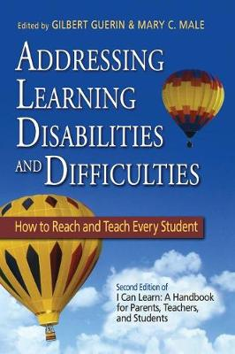 Addressing Learning Disabilities and Difficulties How to Reach and Teach Every Student by Gilbert Guerin