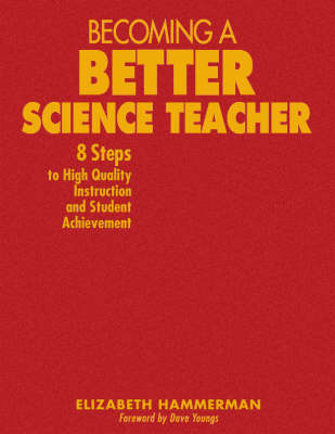 Becoming a Better Science Teacher 8 Steps to High Quality Instruction and Student Achievement by Elizabeth Hammerman