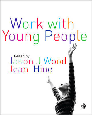 Work with Young People Theory and Policy for Practice by Jason Wood