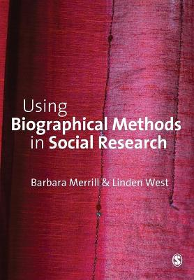 Using Biographical Methods in Social Research by Barbara Merrill, Linden West