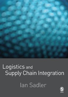 Logistics and Supply Chain Integration by Ian Sadler