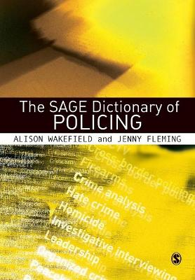 The SAGE Dictionary of Policing by Alison Wakefield