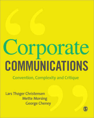 Corporate Communications Convention, Complexity and Critique by Lars Thoger Christensen, Mette Morsing, George E. Cheney