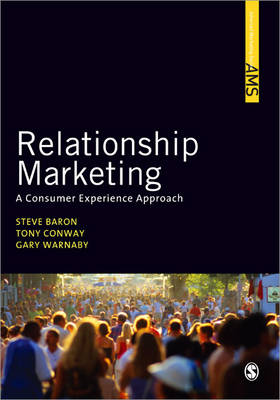 Relationship Marketing A Consumer Experience Approach by Steve Baron, Tony Conway, Gary Warnaby