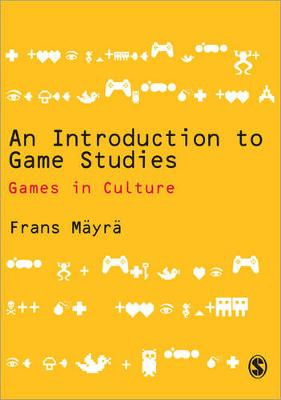 An Introduction to Game Studies by Frans Mayra