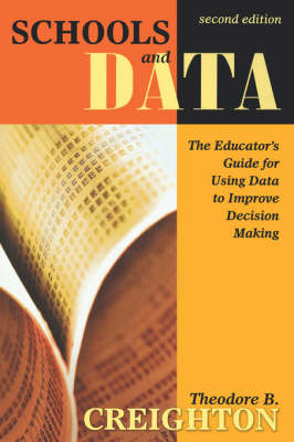 Schools and Data The Educator's Guide for Using Data to Improve Decision Making by Theodore B. Creighton