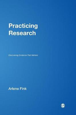 Practicing Research Discovering Evidence That Matters by Arlene G. Fink