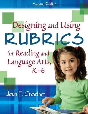 Designing and Using Rubrics for Reading and Language Arts, K-6 by Joan F. Groeber