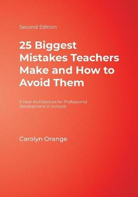 25 Biggest Mistakes Teachers Make and How to Avoid Them by Carolyn M. Orange