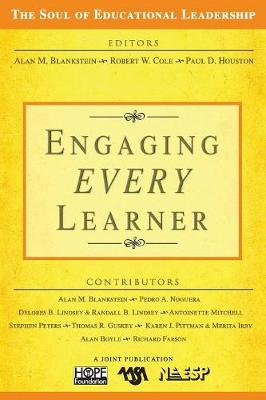Engaging EVERY Learner by Alan M. Blankstein, Robert W. Cole, Paul D. Houston