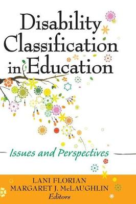 Disability Classification in Education Issues and Perspectives by Lani Florian, Margaret J. McLaughlin