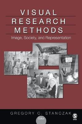 Visual Research Methods Image, Society, and Representation by Gregory C. Stanczak