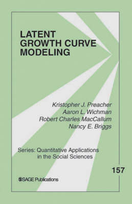 Latent Growth Curve Modeling by Kristopher J. Preacher, Dr. Aaron Lee Wichman, Robert Charles MacCallum, Dr. Nancy E. Briggs