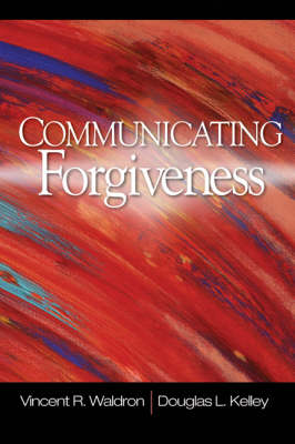 Communicating Forgiveness by Vincent R. Waldron, Douglas L. Kelley