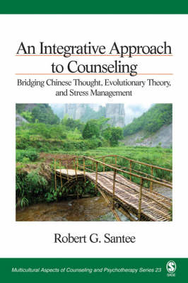 An Integrative Approach to Counseling Bridging Chinese Thought, Evolutionary Theory, and Stress Management by Robert G. Santee