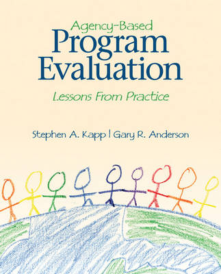 Agency-Based Program Evaluation Lessons From Practice by Stephen A. Kapp, Gary R. Anderson