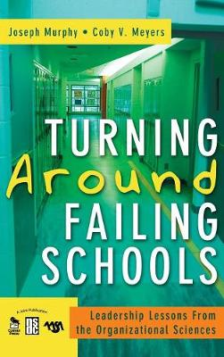Turning Around Failing Schools Leadership Lessons From the Organizational Sciences by Joseph F. Murphy, Coby Meyers