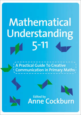 Mathematical Understanding 5-11 A Practical Guide to Creative Communication in Maths by Anne D. Cockburn
