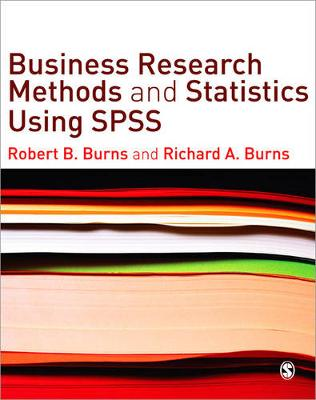 Business Research Methods and Statistics Using SPSS by Robert P. Burns, Richard Burns